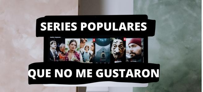 Series populares que no me gustaron