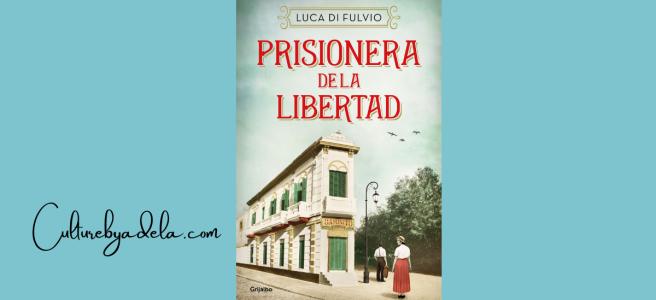 Prisionera de la libertad, de Luca Di Fulvio