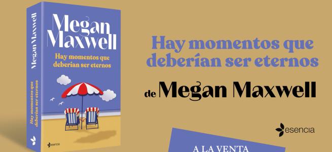 Hay momentos que deberían ser eternos, de Megan Maxwell